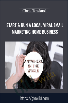 Start & Run a Local Viral Email Marketing Home Business - Chris Towland