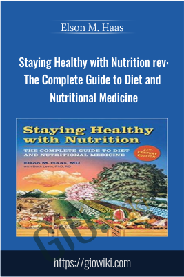 Staying Healthy with Nutrition rev: The Complete Guide to Diet and Nutritional Medicine - Elson M. Haas