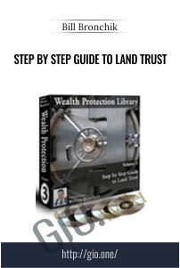 Step by Step Guide to Land Trust – Bill Bronchik