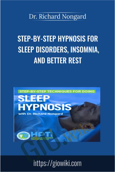 Step-by-Step Hypnosis for Sleep Disorders, Insomnia, and Better Rest - Dr. Richard Nongard