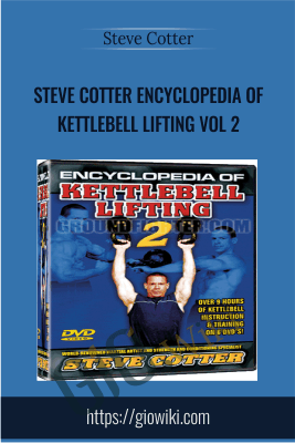 Steve Cotter Encyclopedia of Kettlebell Lifting Vol 2 - Steve Cotter