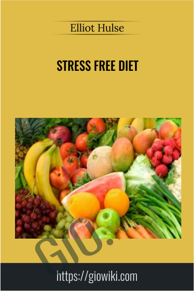 Stress Free Diet - Elliot Hulse