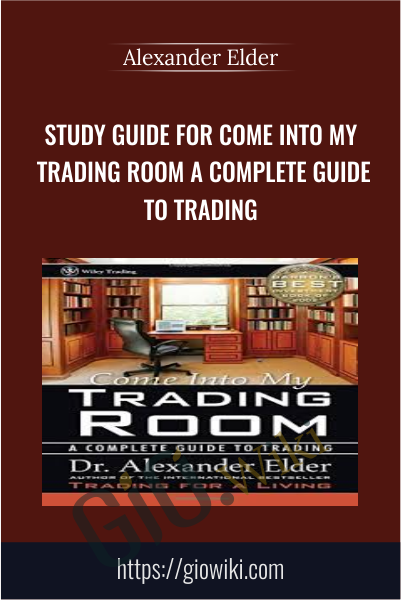 Study Guide for Come Into My Trading Room A Complete Guide to Trading - Alexander Elder