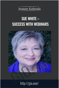 Sue White – Success With Webinars – Jeanne Kolenda