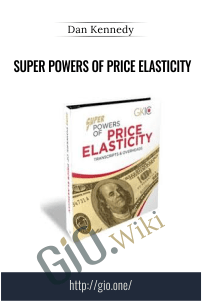 Super Powers of Price Elasticity - Dan Kennedy