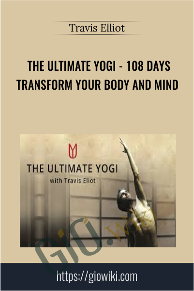 The Ultimate Yogi - 108 Days Transform Your Body And Mind - Travis Elliot