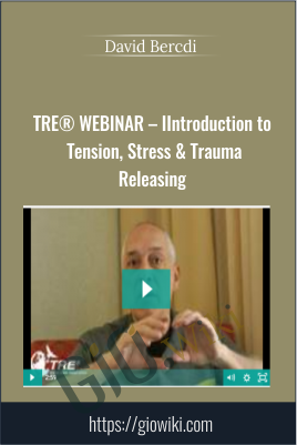 TRE® WEBINAR – IIntroduction to Tension, Stress & Trauma Releasing - David Bercdi