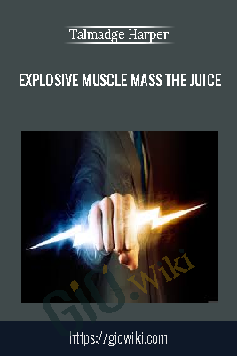 Explosive Muscle Mass The Juice – Talmadge Harper