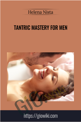 Tantric Mastery for Men - Helena Nista