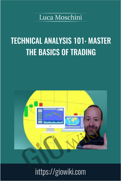 Technical Analysis 101: Master the Basics of Trading - Luca Moschini