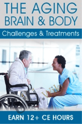 The Aging Brain & Body: Challenges & Treatments - Mary Ann Rosa & Roy D. Steinberg