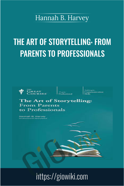 The Art of Storytelling: From Parents to Professionals - Hannah B. Harvey