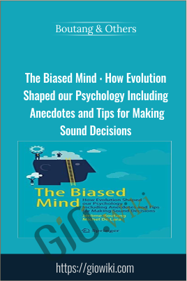 The Biased Mind : How Evolution Shaped our Psychology Including Anecdotes and Tips for Making Sound Decisions - Boutang & Others
