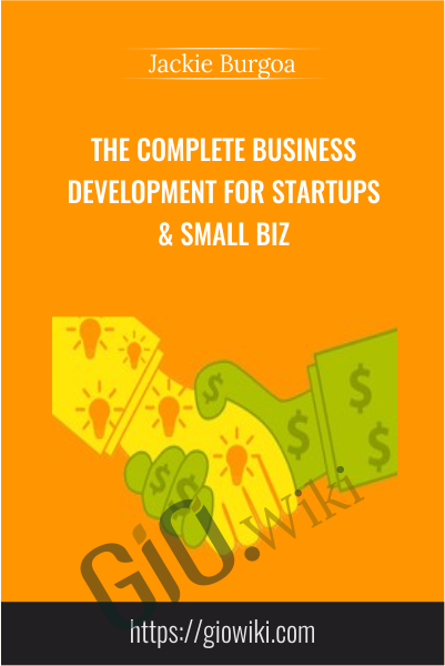 The COMPLETE Business Development For Startups & Small Biz - Jackie Burgoa