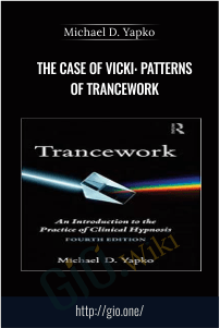 The Case of Vicki: Patterns of Trancework – Michael D. Yapko