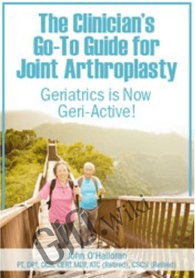 The Clinician's Go-To Guide for Joint Arthroplasty: Geriatrics is Now Geri-Active! - John W. O'Halloran