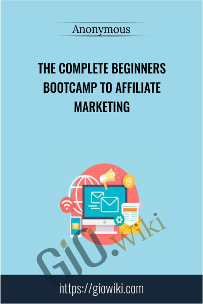 The Complete Beginners Bootcamp To Affiliate Marketing