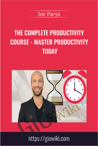 The Complete Productivity Course - Master Productivity Today - Joe Parys