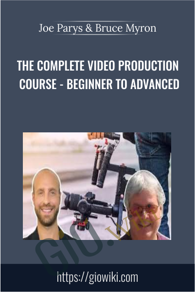 The Complete Video Production Course - Beginner To Advanced - Joe Parys & Bruce Myron