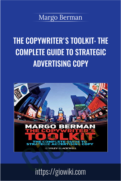The Copywriter's Toolkit: The Complete Guide to Strategic Advertising Copy - Margo Berman