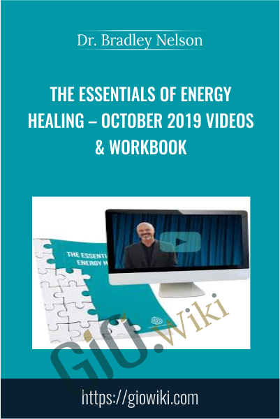 The Essentials Of Energy Healing – October 2019 Videos & Workbook - Dr. Bradley Nelson