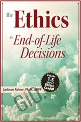 The Ethics in End-of-Life Decisions - Jackson Rainer