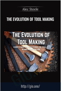 The Evolution of Tool Making - Alec Steele
