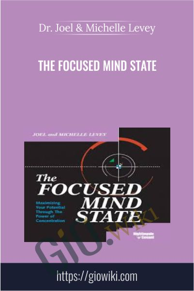 The Focused Mind State - Dr. Joel & Michelle Levey