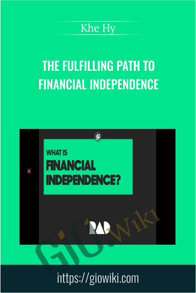 The Fulfilling Path to Financial Independence - Khe Hy