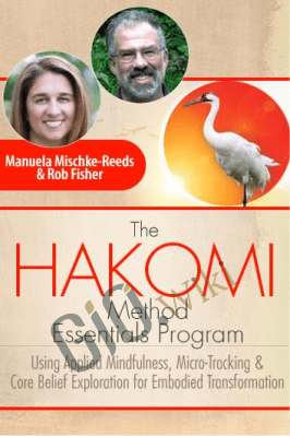 The Hakomi Method Essentials Program - Manuela Mischke-Reeds & Rob Fisher