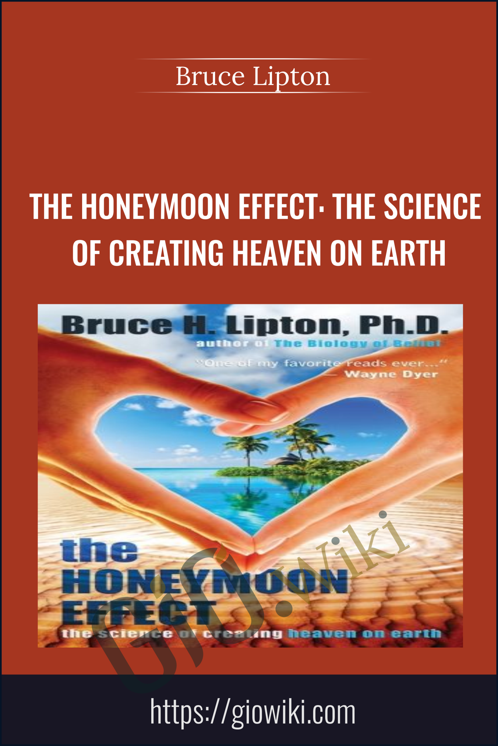 The Honeymoon Effect: The Science of Creating Heaven on Earth - Bruce Lipton