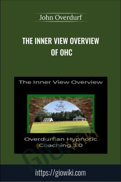 The Inner View Overview of OHC - John Overdurf