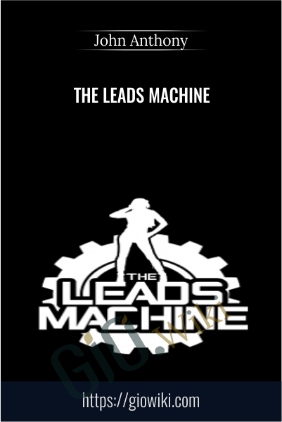 The Leads Machine Course - Level 3 - John Anthony