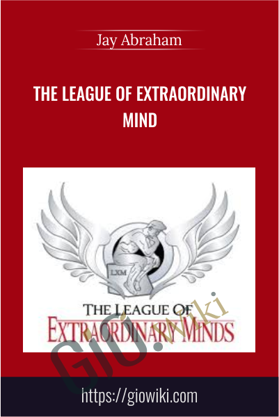 The League of Extraordinary Minds - Jay Abraham & Rich Schefren