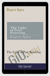 The Light of Pure Knowing – Rupert Spira