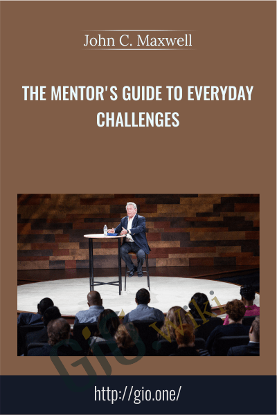 The Mentor's Guide To Everyday Challenges - John C. Maxwell