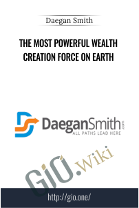 The Most Powerful Wealth Creation Force On Earth – Daegan Smith