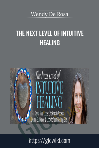 The Next Level of Intuitive Healing - Wendy De Rosa