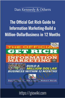 The Official Get Rich Guide to Information Marketing: Build a Million-Dollar Business in 12 Months - Dan Kennedy & Others