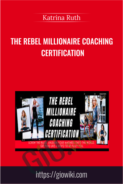 The Rebel Millionaire Coaching Certification - Katrina Ruth