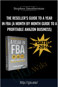 The Reseller's Guide to A Year in FBA (A Month by Month Guide to a Profitable Amazon Business) - Stephen Smotherman