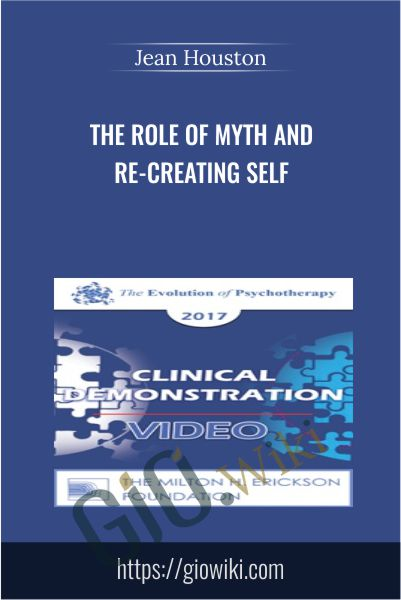 The Role of Myth and Re-creating Self - Jean Houston
