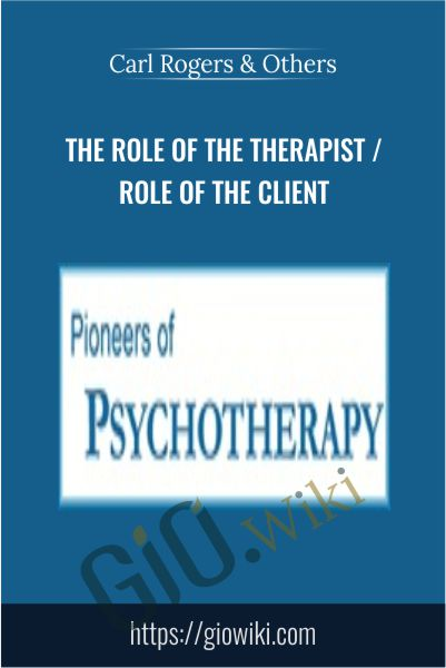 The Role of the Therapist / Role of the Client - Carl Rogers & Others