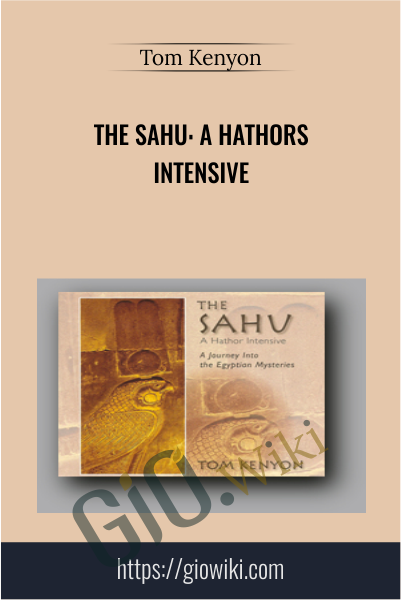 The Sahu: A Hathors Intensive - Tom Kenyon