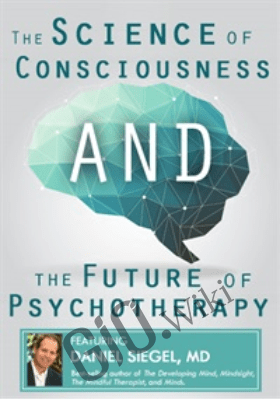 The Science of Consciousness and the Future of Psychotherapy - Daniel Siegel