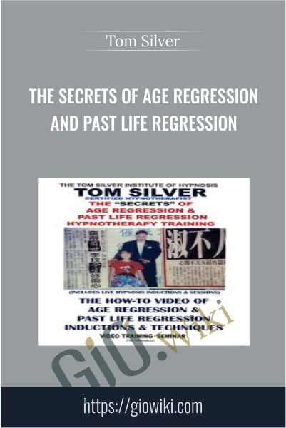 The Secrets of Age Regression and Past Life Regression - Tom Silver