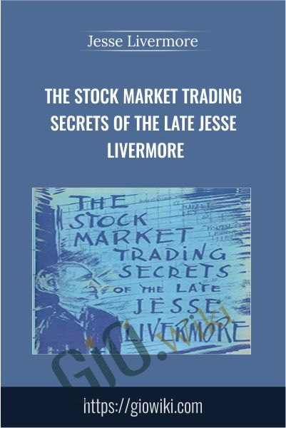 The Stock Market Trading Secrets of the Late Jesse Livermore - Jesse Livermore