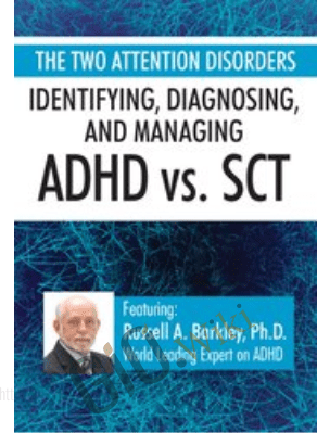 The Two Attention Disorders: Identifying, Diagnosing, and Managing ADHD vs. SCT - Russell A. Barkley