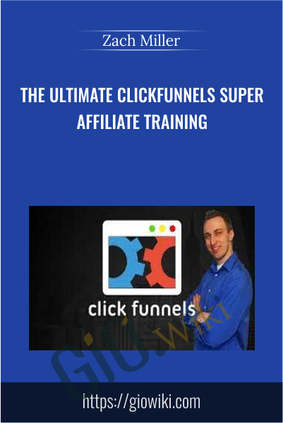 The Ultimate ClickFunnels Super Affiliate Training - Zach Miller
