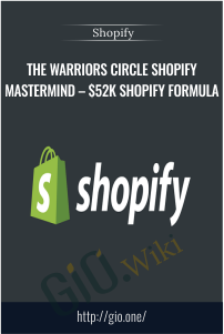 The Warriors Circle Shopify Mastermind – $52K Shopify Formula - Shopify